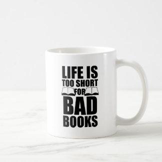 La vida es demasiado corta para los malos libros taza