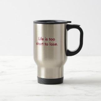 La vida es demasiado corta perder taza de viaje