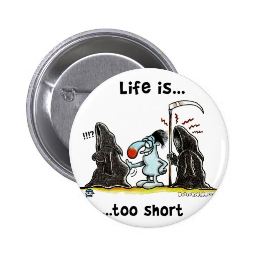 La vida es demasiado corta pin
