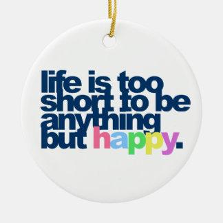 La vida es demasiado corta ser todo menos feliz adorno navideño redondo de cerámica