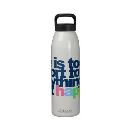 La vida es demasiado corta ser todo menos feliz botellas de beber