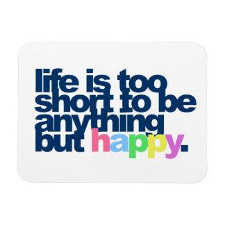 La vida es demasiado corta ser todo menos feliz imán flexible