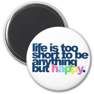 La vida es demasiado corta ser todo menos feliz imán redondo 5 cm