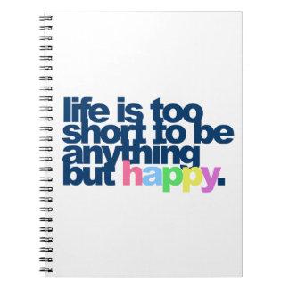 La vida es demasiado corta ser todo menos feliz libretas espirales