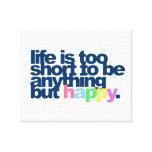 La vida es demasiado corta ser todo menos feliz impresión de lienzo