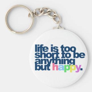 La vida es demasiado corta ser todo menos feliz llavero redondo tipo pin
