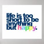 La vida es demasiado corta ser todo menos feliz posters