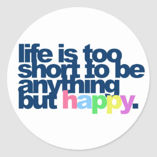 La vida es demasiado corta ser todo menos feliz pegatina redonda