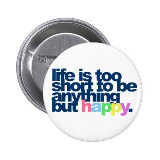 La vida es demasiado corta ser todo menos feliz pin redondo de 2 pulgadas
