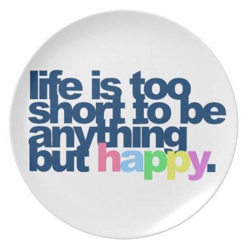 La vida es demasiado corta ser todo menos feliz plato
