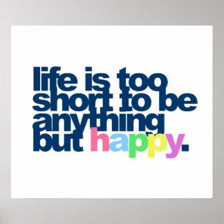 La vida es demasiado corta ser todo menos feliz póster