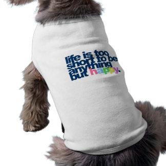 La vida es demasiado corta ser todo menos feliz ropa de perro