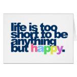 La vida es demasiado corta ser todo menos feliz felicitacion