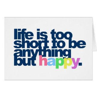 La vida es demasiado corta ser todo menos feliz tarjeta de felicitación