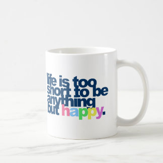 La vida es demasiado corta ser todo menos feliz taza de café