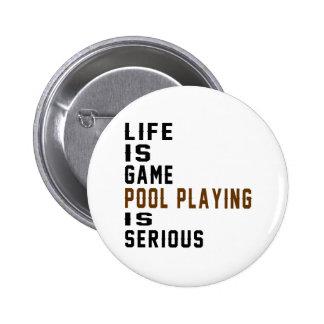 La vida es el jugar de la piscina del juego es pin redondo 5 cm