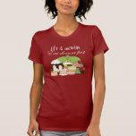 La vida es incierta come el postre primero camisetas