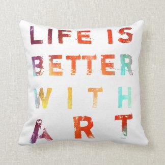 La vida es mejor con arte cojín decorativo