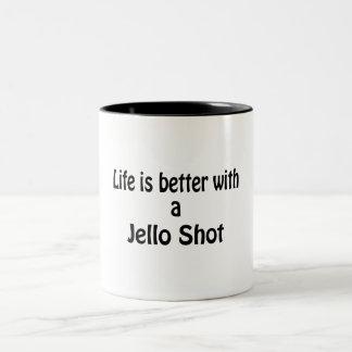 La vida es mejor con un tiro de Jello Taza