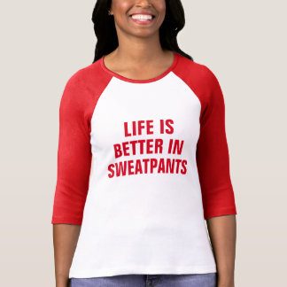 La vida es mejor en Sweatpants Playera