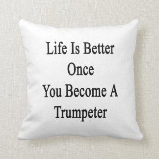 La vida es mejor una vez que usted hace un trompet cojin