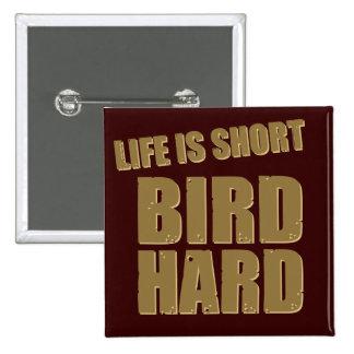 La vida es pájaro corto difícilmente pin