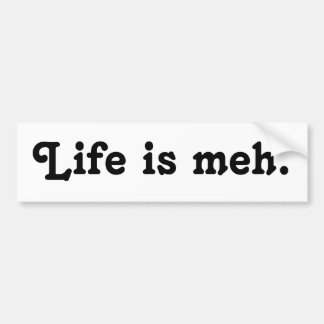 La vida es pegatina para el parachoques de Meh Pegatina Para Auto