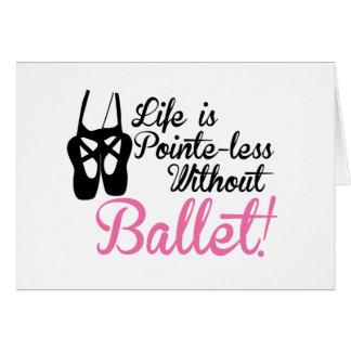 La vida es Pointe-less, sin ballet Tarjeta De Felicitación