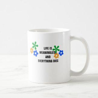 La vida es sin setido y todo muere taza