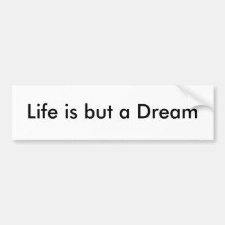 La vida es solamente un sueño pegatina para auto