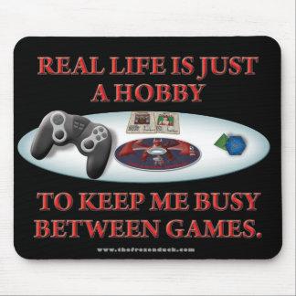 La vida es una afición entre los juegos alfombrillas de ratón
