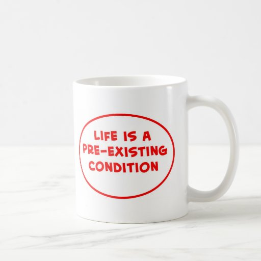 la vida es una condición preexistente taza