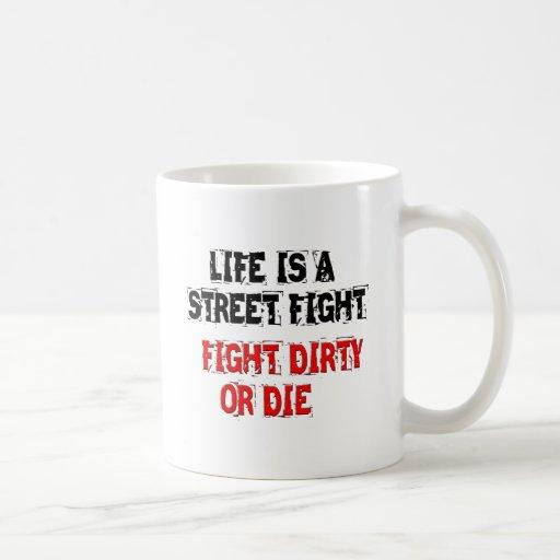 La vida es una lucha de la calle, lucha sucia o mu taza de café