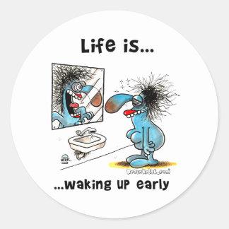 La vida está despertando temprano pegatina redonda