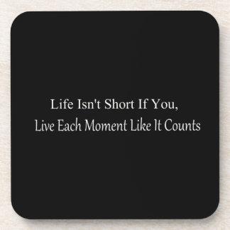 La vida no es corta, si usted vive cada momento posavaso
