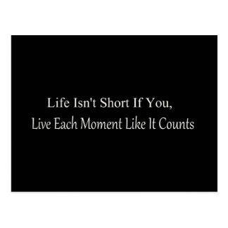 La vida no es corta si usted vive cada momento tarjeta postal