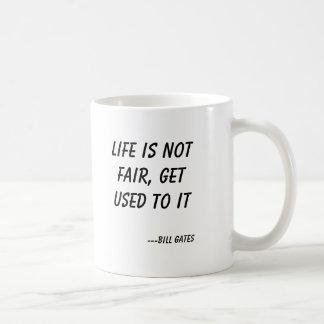 La vida no es justa, se acostumbra a él, ---Bill G Taza De Café