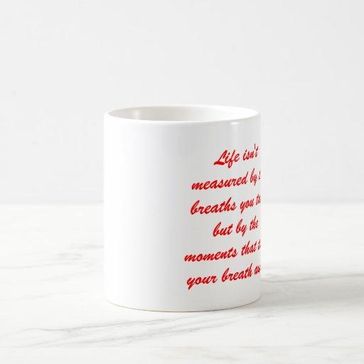 La vida no es medida por las respiraciones que ust taza de café