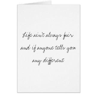 La vida no es siempre justa tarjeta de felicitación