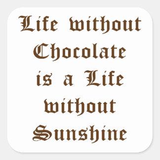 La vida sin el chocolate es una vida sin sol pegatina cuadrada