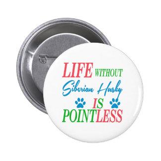 La vida sin el husky siberiano es insustancial pin redondo 5 cm