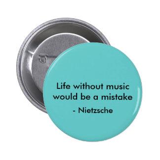 La vida sin música sería un error, - Nietzsche Pin Redondo 5 Cm