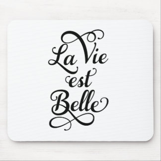 la vie est belle, life is beautiful, French quote Mouse Pads