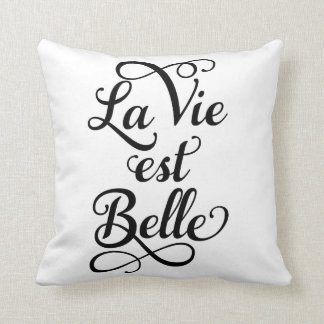 la vie est belle, life is beautiful, French quote, Throw Pillow