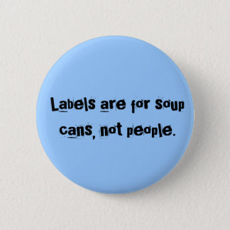 Labels are for soup cans, not people. button