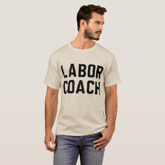 Labor Coach / Delivery Man / Loving Husband T-Shirt