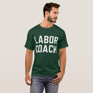 Labor Coach / Delivery Man / Supportive Husband T-Shirt