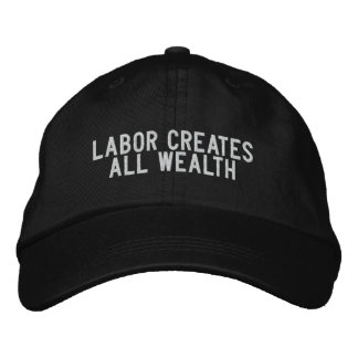 labor creates all wealth embroidered hat