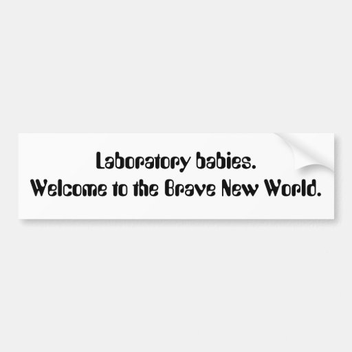 Laboratory babies. Welcome to the Brave New Wor... Car Bumper Sticker