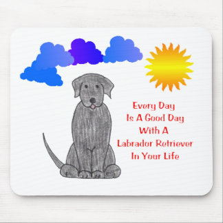 Labrador Retriever Black Every Day Is A Good Day Mouse Pad